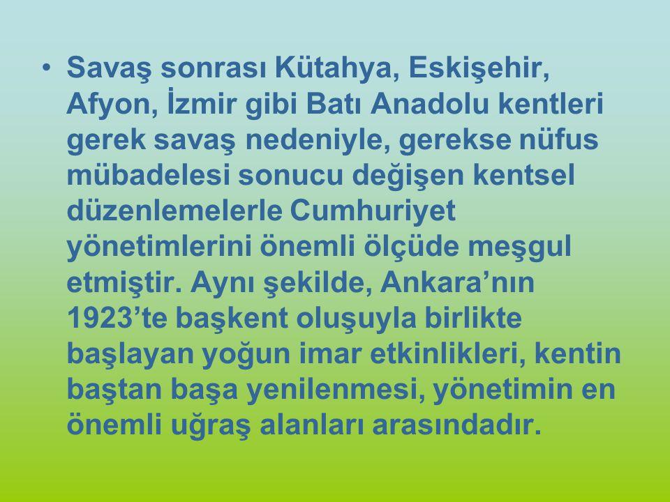 Savaş sonrası Kütahya, Eskişehir, Afyon, İzmir gibi Batı Anadolu kentleri gerek savaş nedeniyle, gerekse nüfus mübadelesi sonucu değişen kentsel düzenlemelerle Cumhuriyet yönetimlerini önemli ölçüde meşgul etmiştir.