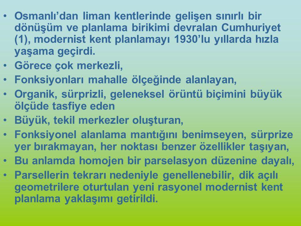 Osmanlı'dan liman kentlerinde gelişen sınırlı bir dönüşüm ve planlama birikimi devralan Cumhuriyet (1), modernist kent planlamayı 1930'lu yıllarda hızla yaşama geçirdi.