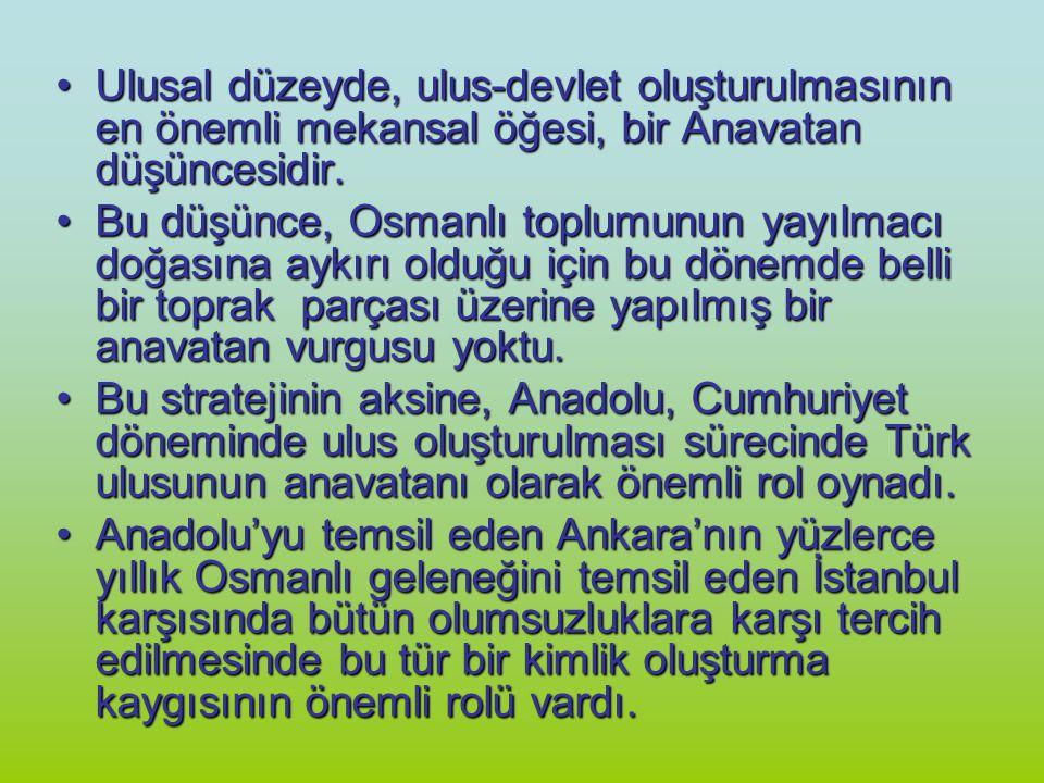 Ulusal düzeyde, ulus-devlet oluşturulmasının en önemli mekansal öğesi, bir Anavatan düşüncesidir.