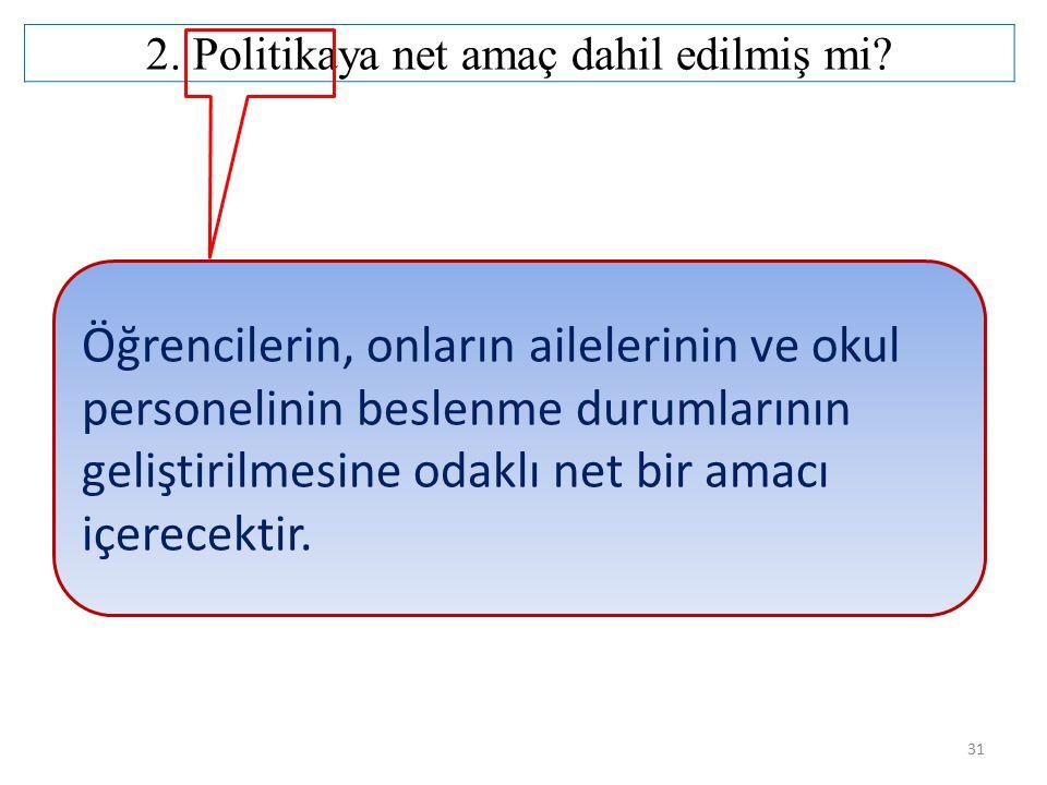 2. Politikaya net amaç dahil edilmiş mi