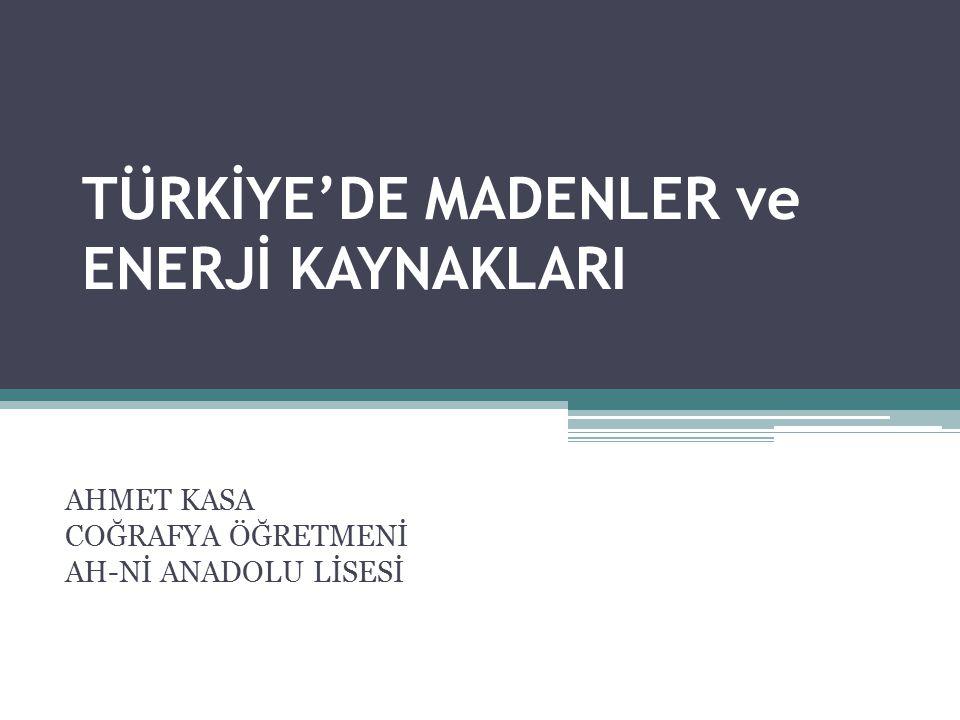 TÜRKİYE'DE MADENLER ve ENERJİ KAYNAKLARI