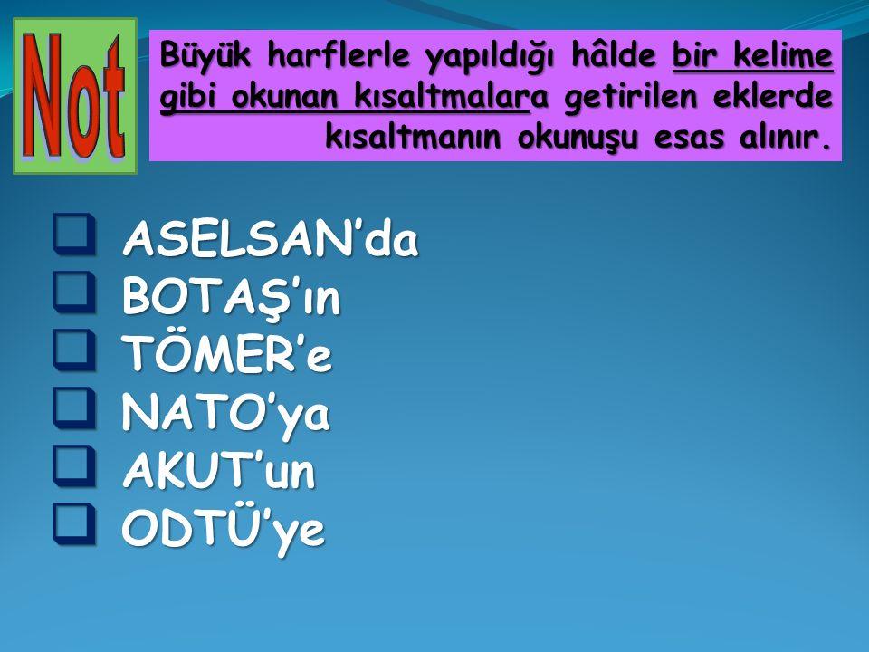 ASELSAN'da BOTAŞ'ın TÖMER'e NATO'ya AKUT'un ODTÜ'ye