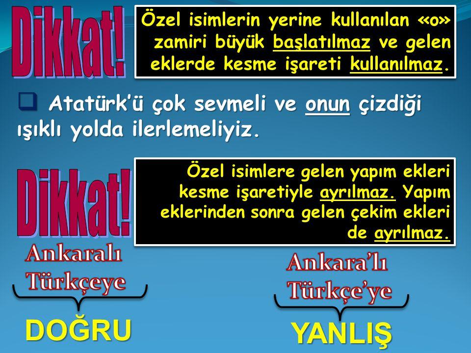 DOĞRU YANLIŞ Dikkat! Dikkat! Ankaralı Ankara'lı Türkçeye Türkçe'ye