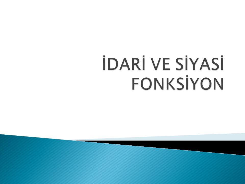 İDARİ VE SİYASİ FONKSİYON