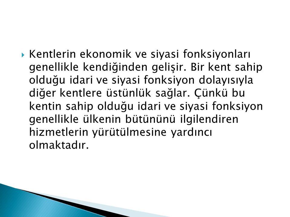Kentlerin ekonomik ve siyasi fonksiyonları genellikle kendiğinden gelişir.