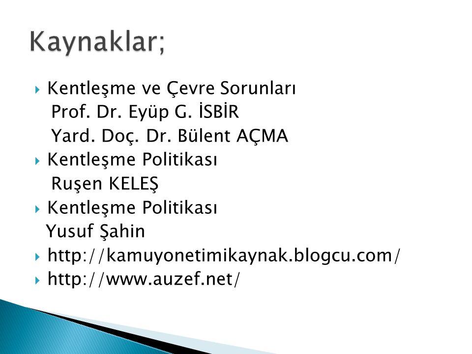 Kaynaklar; Kentleşme ve Çevre Sorunları Prof. Dr. Eyüp G. İSBİR