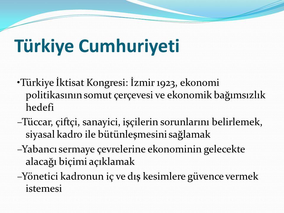 Türkiye Cumhuriyeti •Türkiye İktisat Kongresi: İzmir 1923, ekonomi politikasının somut çerçevesi ve ekonomik bağımsızlık hedefi.