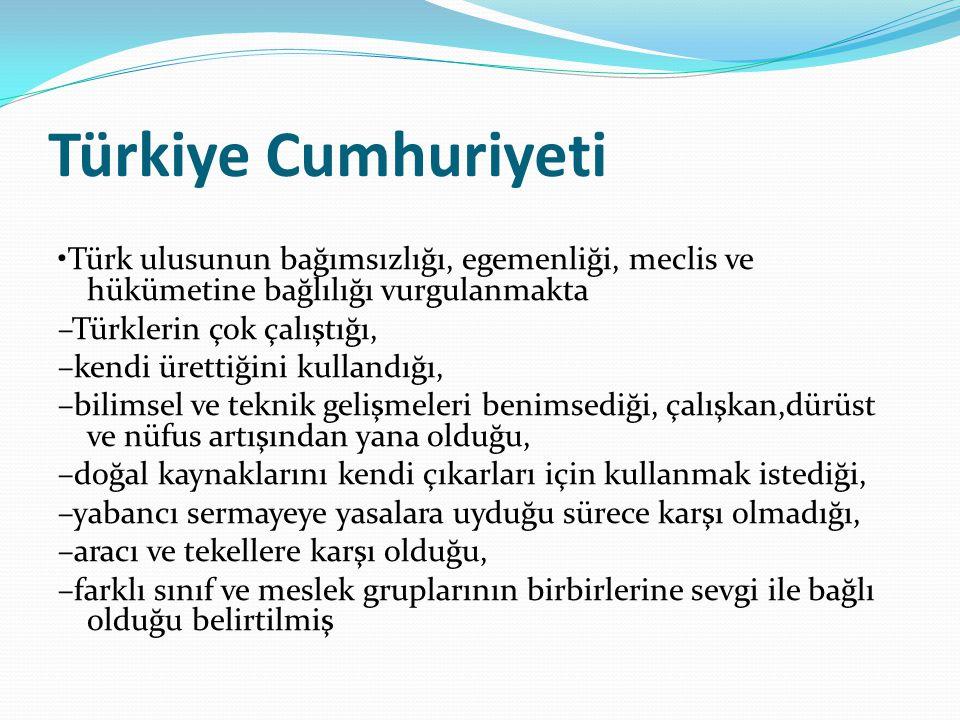 Türkiye Cumhuriyeti •Türk ulusunun bağımsızlığı, egemenliği, meclis ve hükümetine bağlılığı vurgulanmakta.