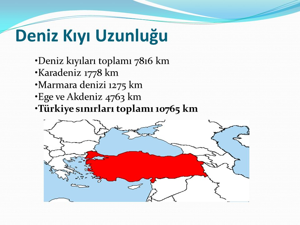 Deniz Kıyı Uzunluğu •Deniz kıyıları toplamı 7816 km •Karadeniz 1778 km