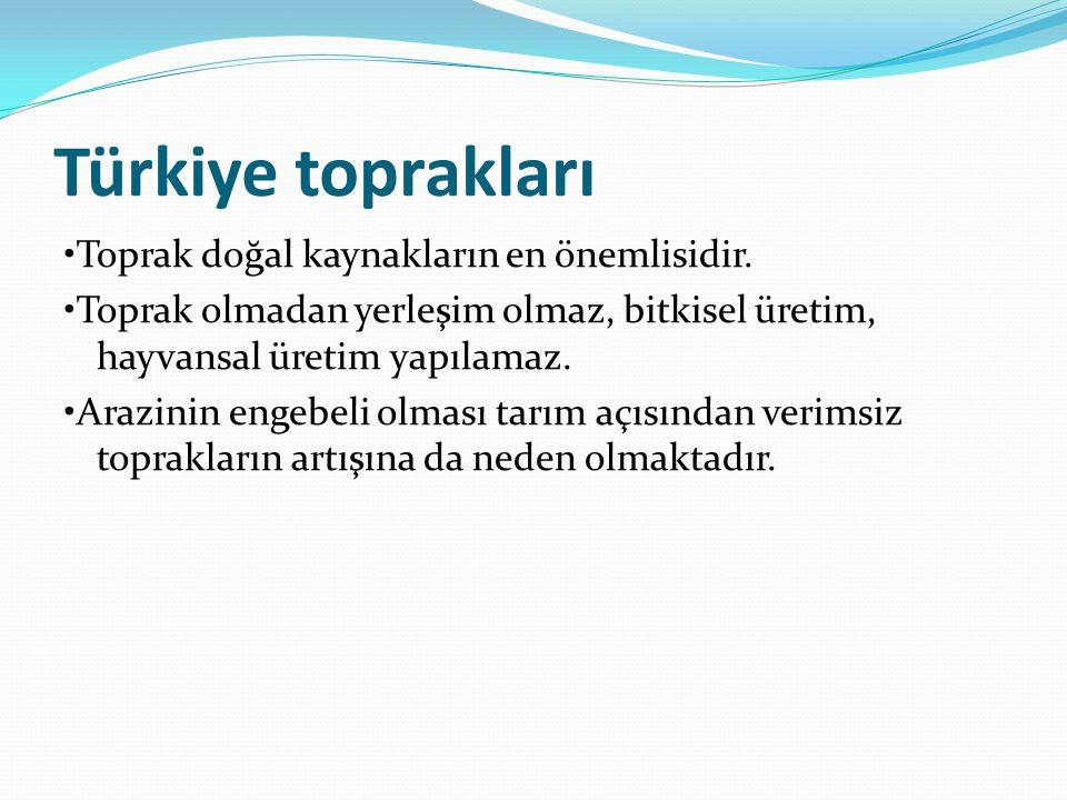 Türkiye toprakları •Toprak doğal kaynakların en önemlisidir.