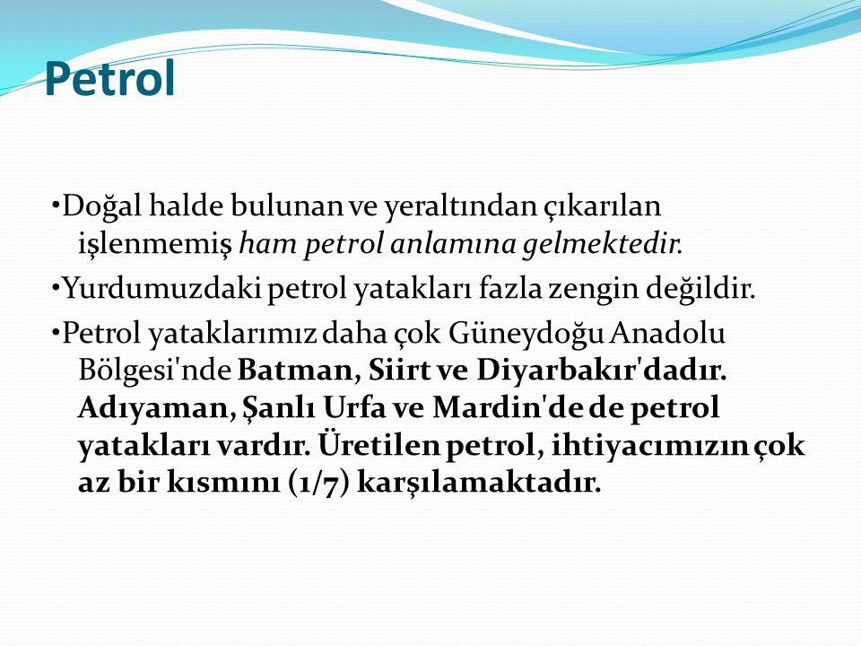 Petrol •Doğal halde bulunan ve yeraltından çıkarılan işlenmemiş ham petrol anlamına gelmektedir.