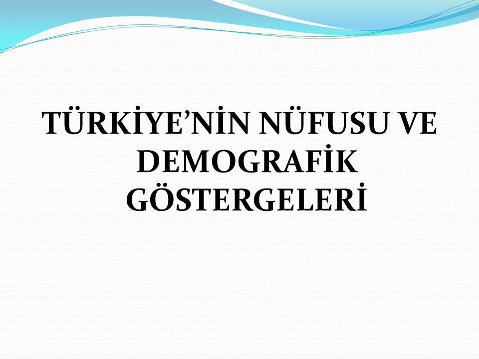 TÜRKİYE'NİN NÜFUSU VE DEMOGRAFİK GÖSTERGELERİ