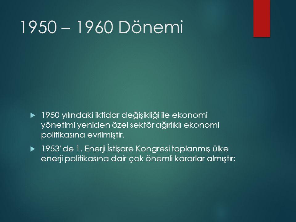 1950 – 1960 Dönemi 1950 yılındaki iktidar değişikliği ile ekonomi yönetimi yeniden özel sektör ağırlıklı ekonomi politikasına evrilmiştir.