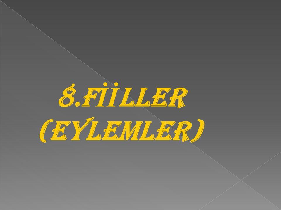 8.FİİLLER (EYLEMLER)