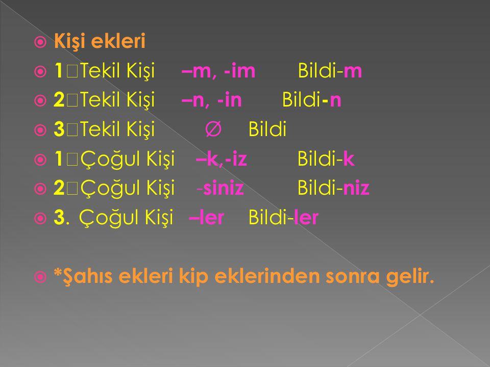 Kişi ekleri 1Tekil Kişi –m, -im Bildi-m. 2Tekil Kişi –n, -in Bildi-n. 3Tekil Kişi Ø Bildi.