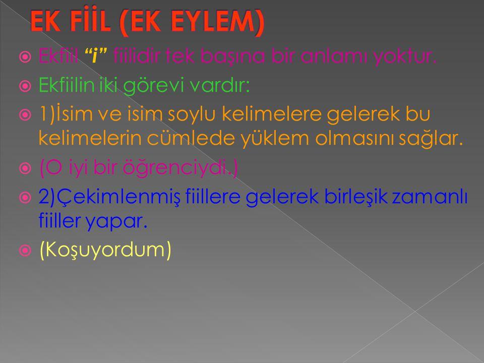 EK FİİL (EK EYLEM) Ekfiil i fiilidir tek başına bir anlamı yoktur.