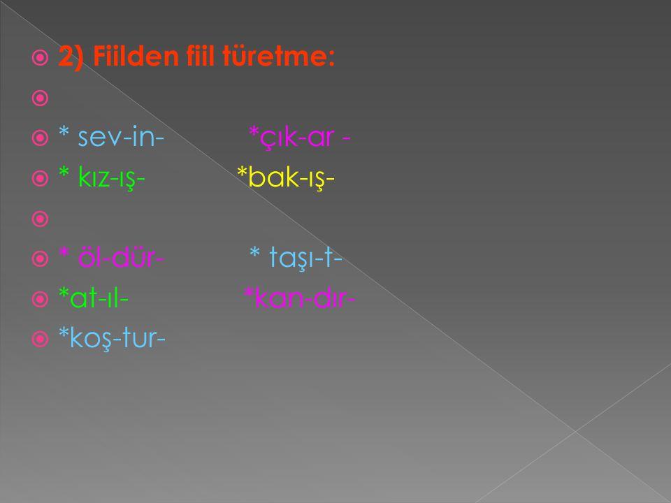 2) Fiilden fiil türetme:
