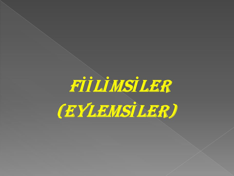 FİİLİMSİLER (EYLEMSİLER)