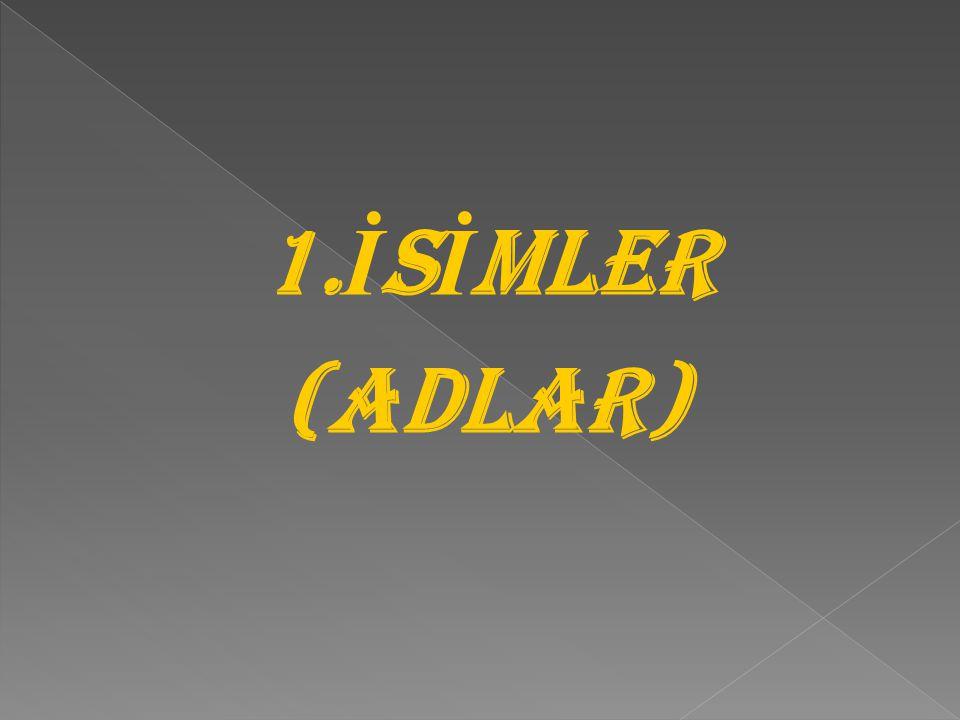 1.İSİMLER (ADLAR)