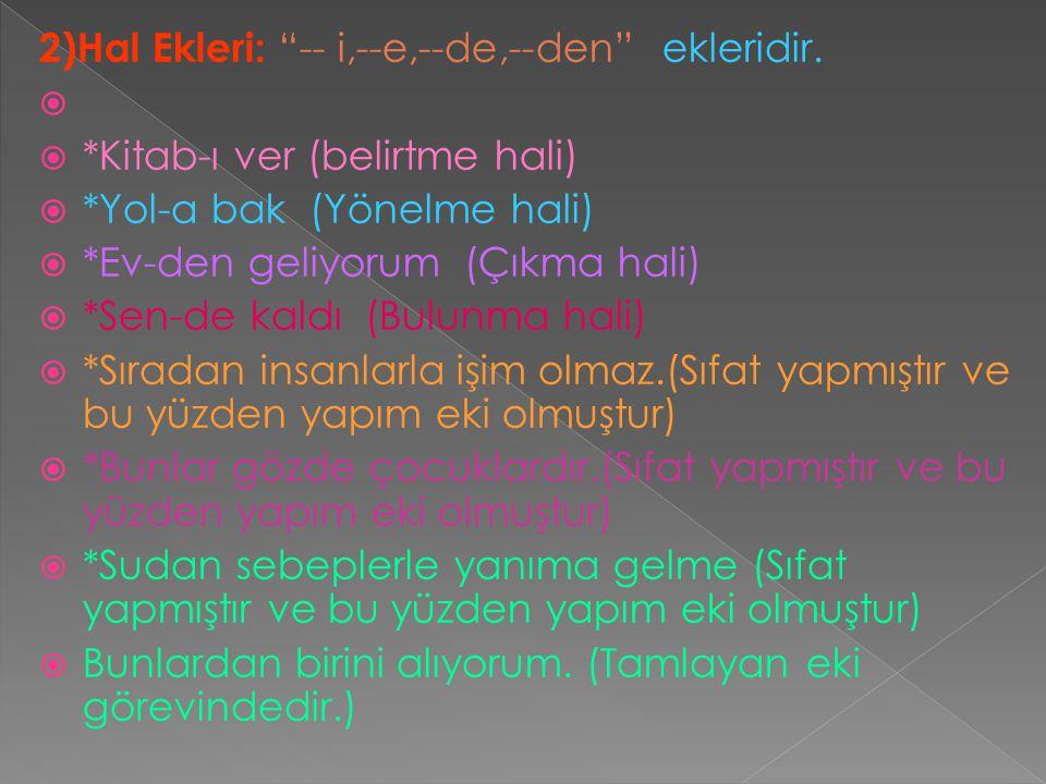 2)Hal Ekleri: -- i,--e,--de,--den ekleridir.