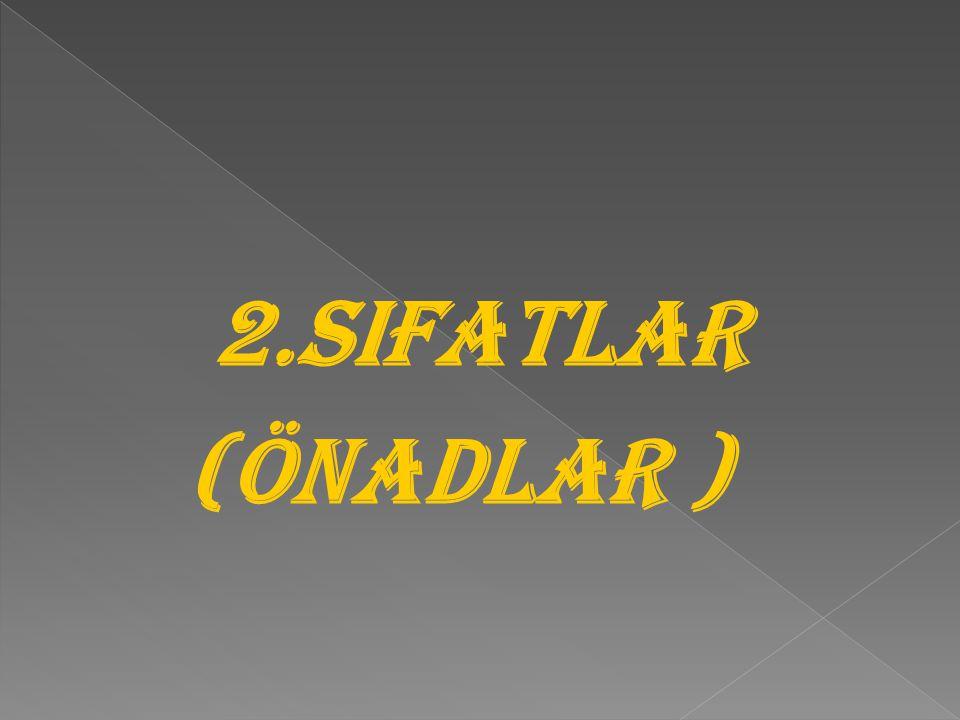 2.SIFATLAR (ÖNADLAR )