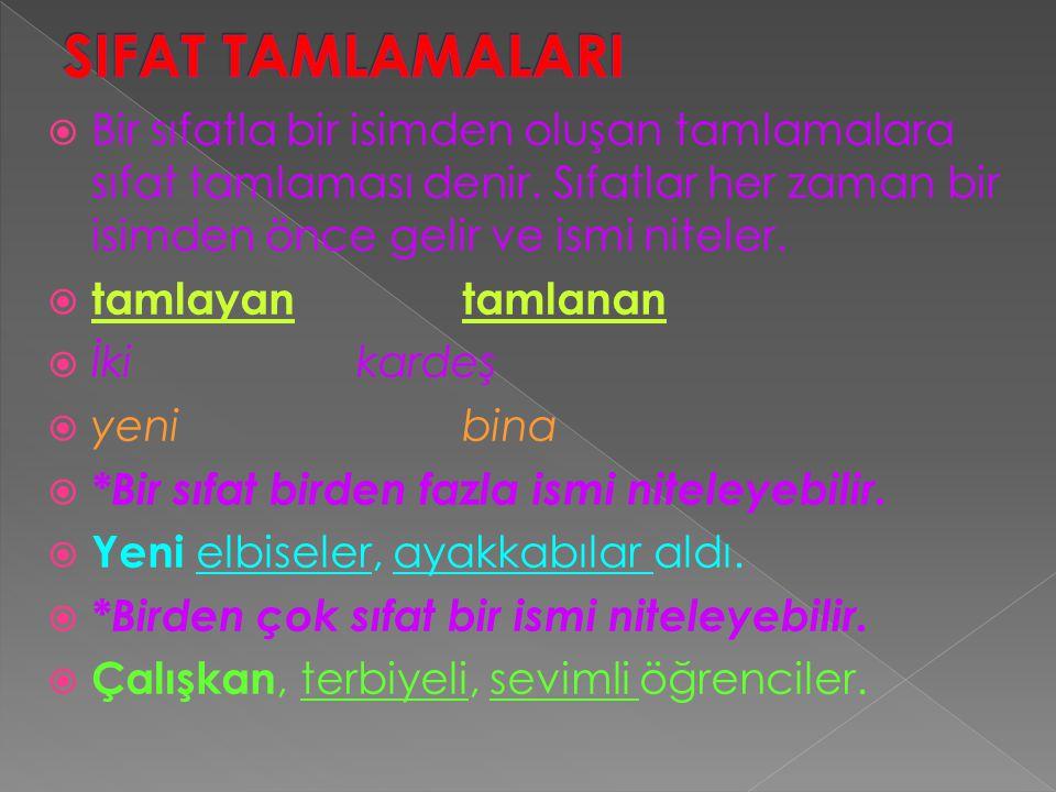 SIFAT TAMLAMALARI Bir sıfatla bir isimden oluşan tamlamalara sıfat tamlaması denir. Sıfatlar her zaman bir isimden önce gelir ve ismi niteler.