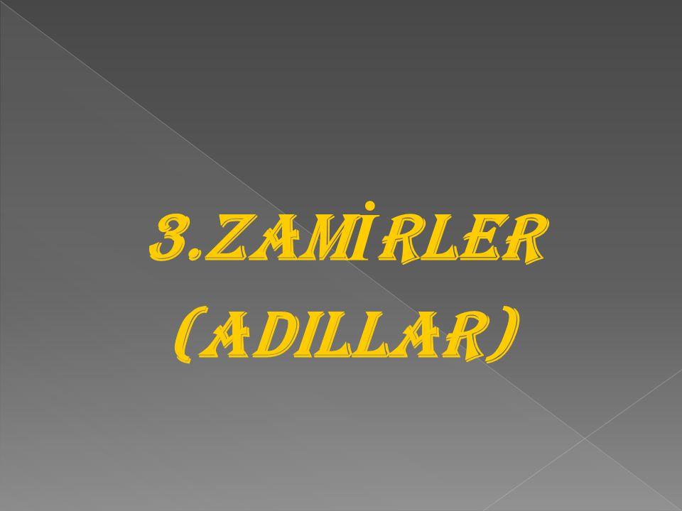 3.ZAMİRLER (ADILLAR)