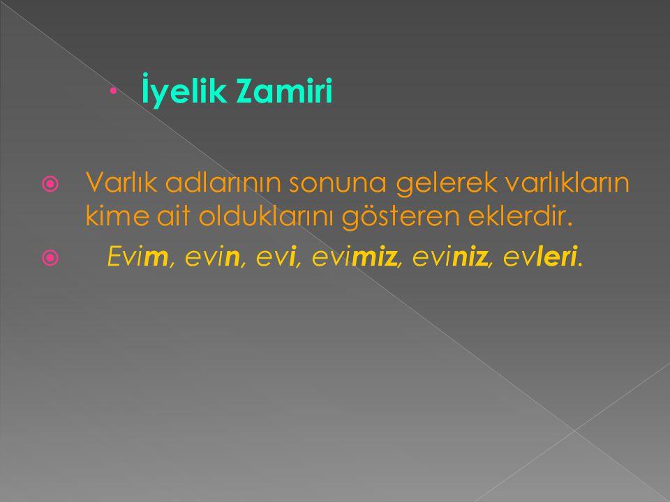 İyelik Zamiri Varlık adlarının sonuna gelerek varlıkların kime ait olduklarını gösteren eklerdir.