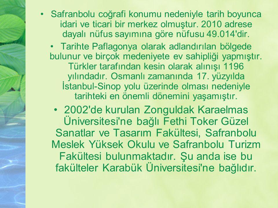 Safranbolu coğrafi konumu nedeniyle tarih boyunca idari ve ticari bir merkez olmuştur. 2010 adrese dayalı nüfus sayımına göre nüfusu 49.014 dir.