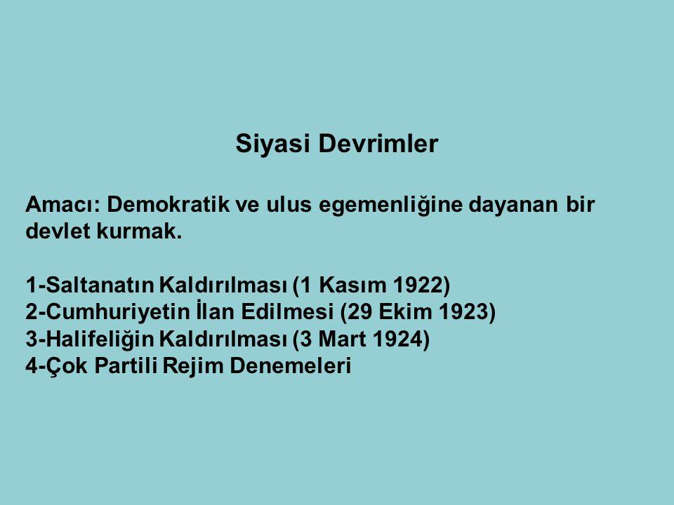 Siyasi Devrimler Amacı: Demokratik ve ulus egemenliğine dayanan bir devlet kurmak. 1-Saltanatın Kaldırılması (1 Kasım 1922)