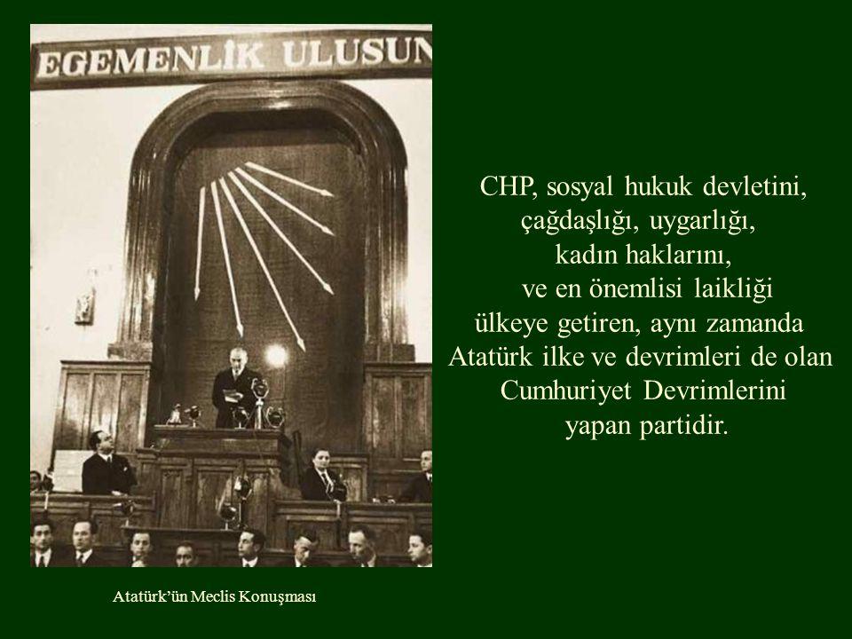 CHP, sosyal hukuk devletini, çağdaşlığı, uygarlığı, kadın haklarını,
