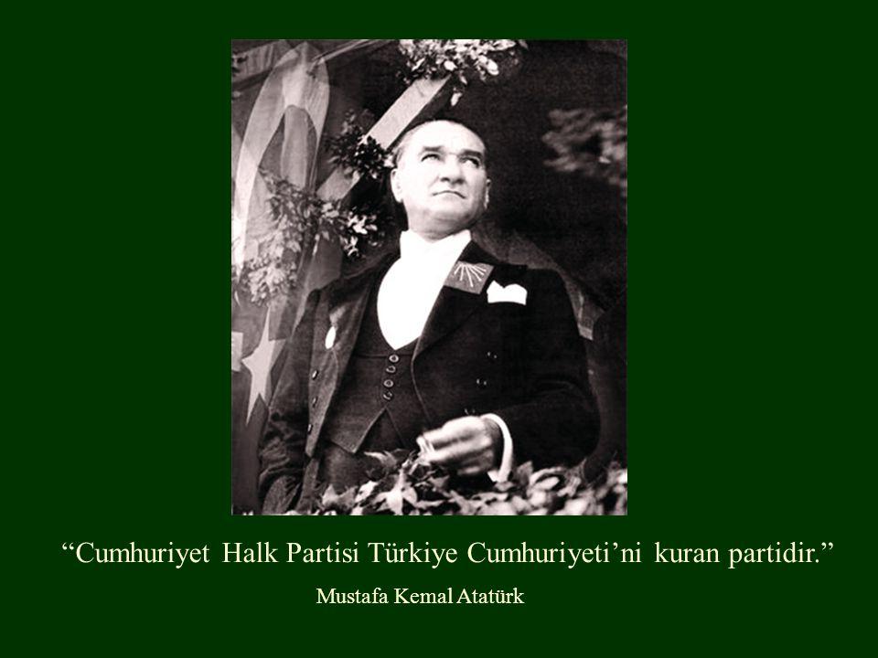 Cumhuriyet Halk Partisi Türkiye Cumhuriyeti'ni kuran partidir.