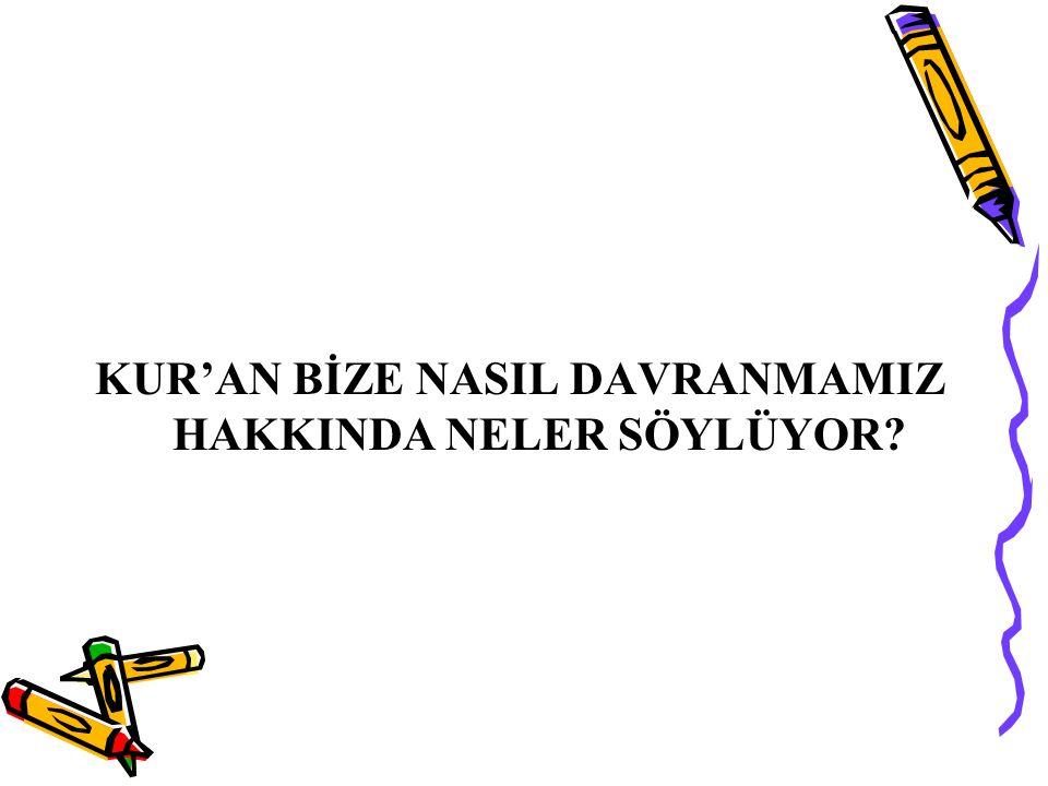 KUR'AN BİZE NASIL DAVRANMAMIZ HAKKINDA NELER SÖYLÜYOR