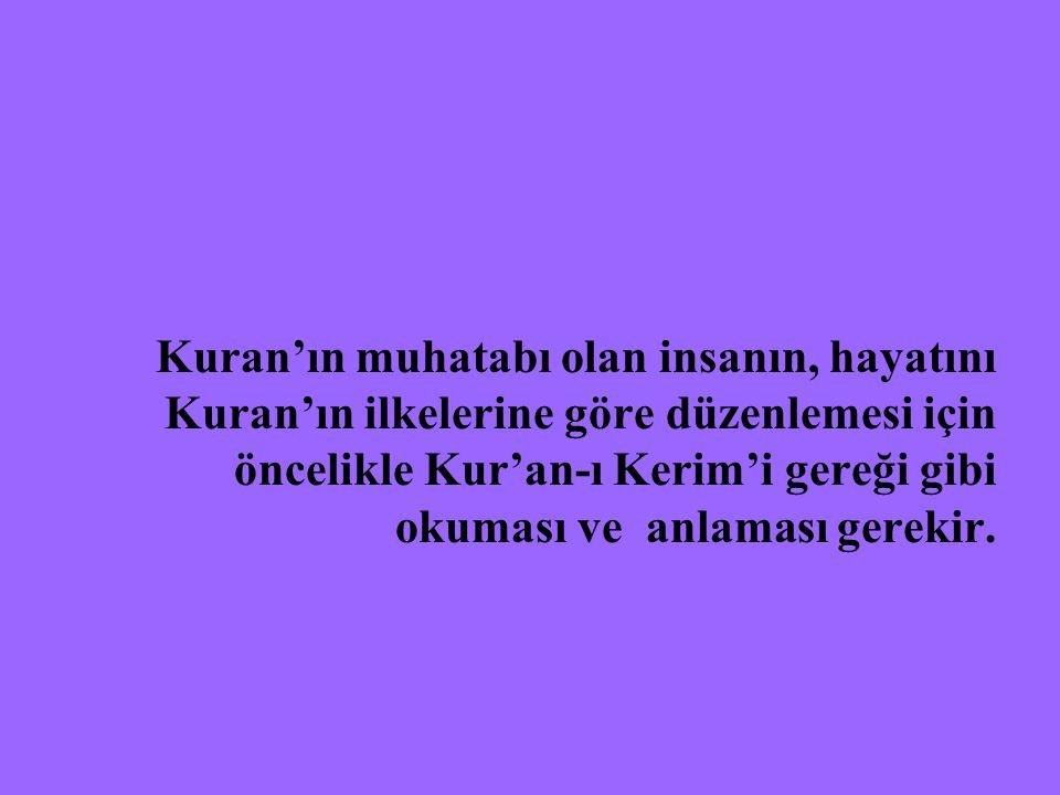 Kuran'ın muhatabı olan insanın, hayatını Kuran'ın ilkelerine göre düzenlemesi için öncelikle Kur'an-ı Kerim'i gereği gibi okuması ve anlaması gerekir.