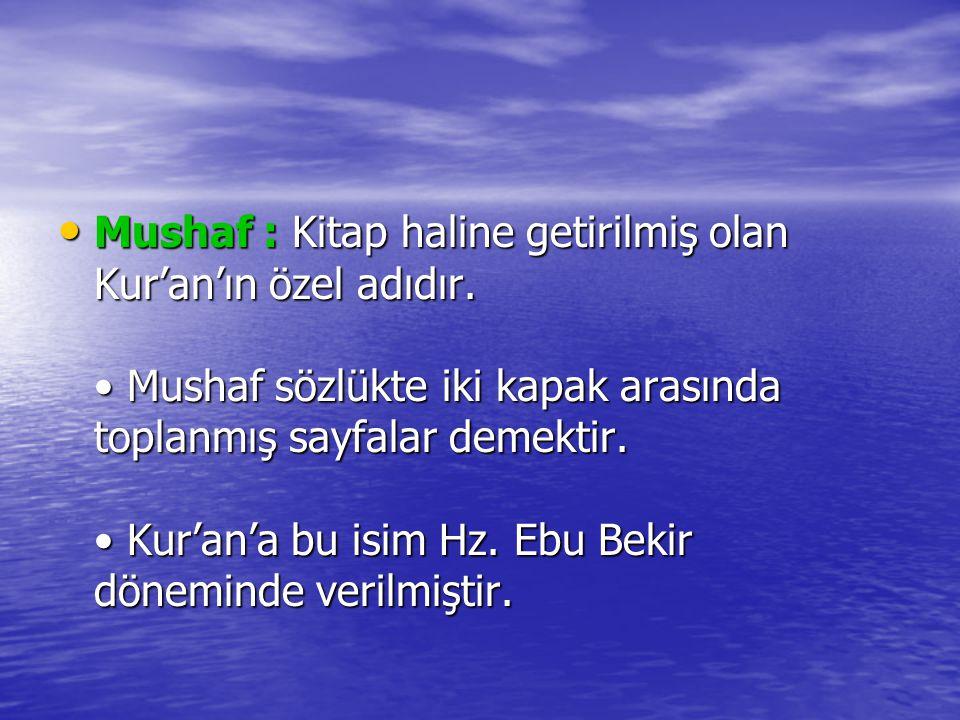 Mushaf : Kitap haline getirilmiş olan Kur'an'ın özel adıdır