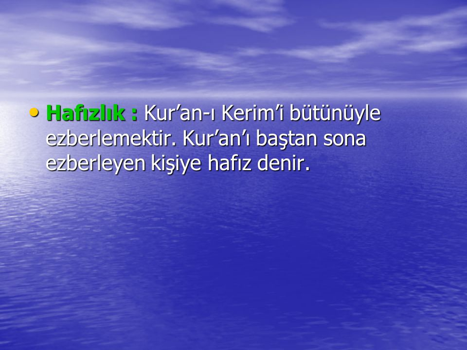 Hafızlık : Kur'an-ı Kerim'i bütünüyle ezberlemektir