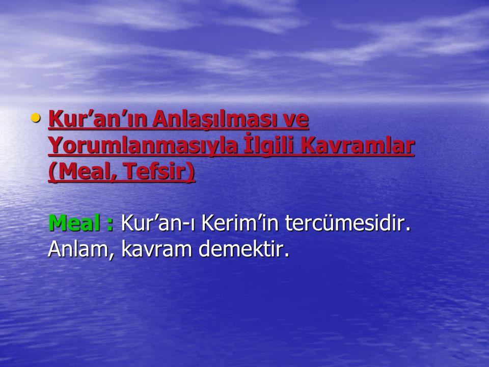 Kur'an'ın Anlaşılması ve Yorumlanmasıyla İlgili Kavramlar (Meal, Tefsir) Meal : Kur'an-ı Kerim'in tercümesidir.