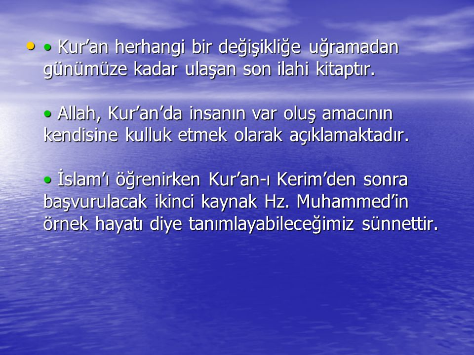 • Kur'an herhangi bir değişikliğe uğramadan günümüze kadar ulaşan son ilahi kitaptır. • Allah, Kur'an'da insanın var oluş amacının kendisine kulluk etmek olarak açıklamaktadır.