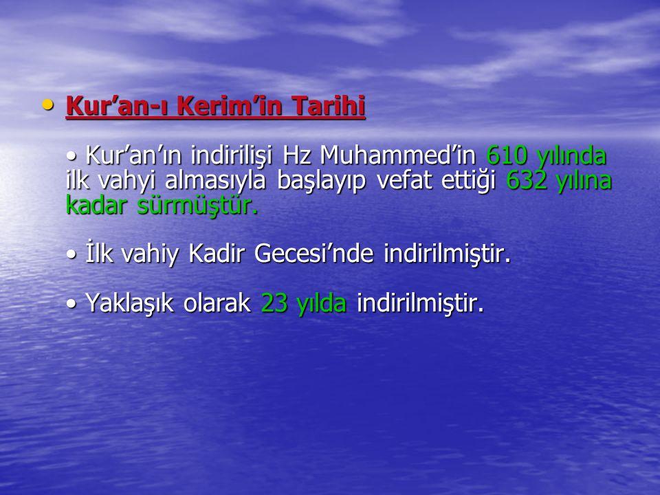 Kur'an-ı Kerim'in Tarihi • Kur'an'ın indirilişi Hz Muhammed'in 610 yılında ilk vahyi almasıyla başlayıp vefat ettiği 632 yılına kadar sürmüştür.