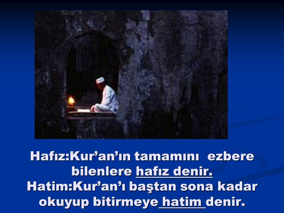 Hafız:Kur'an'ın tamamını ezbere bilenlere hafız denir