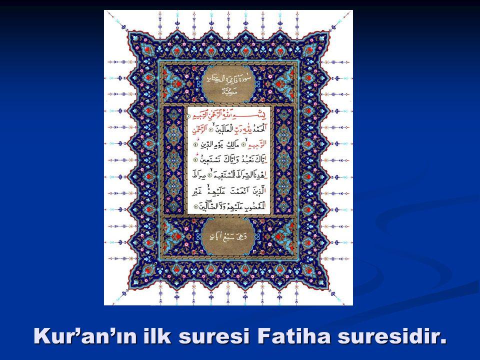 Kur'an'ın ilk suresi Fatiha suresidir.