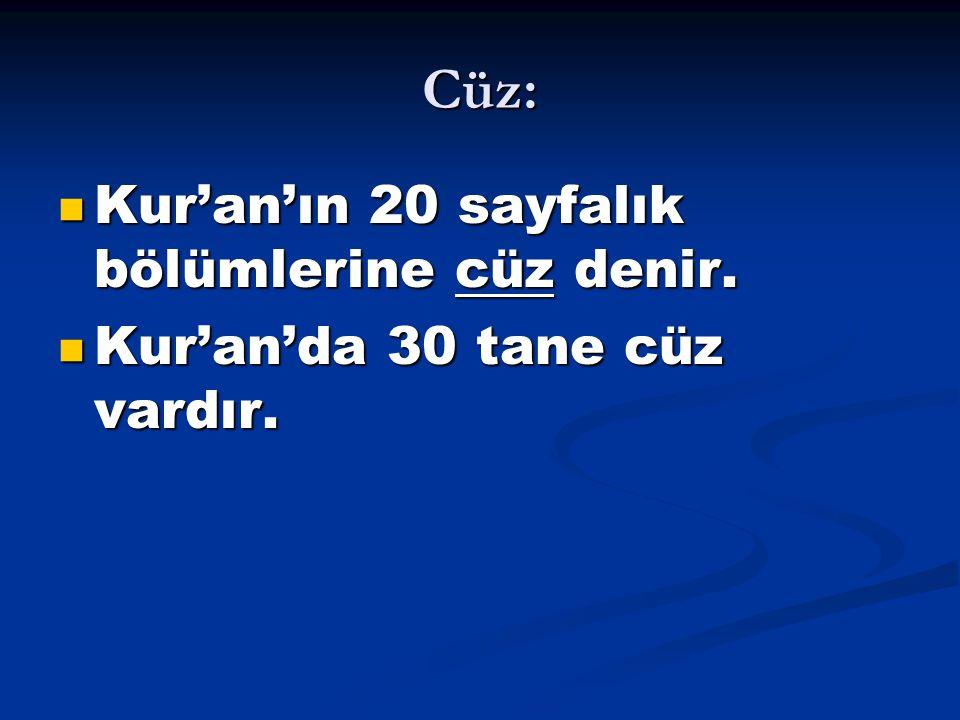 Cüz: Kur'an'ın 20 sayfalık bölümlerine cüz denir.
