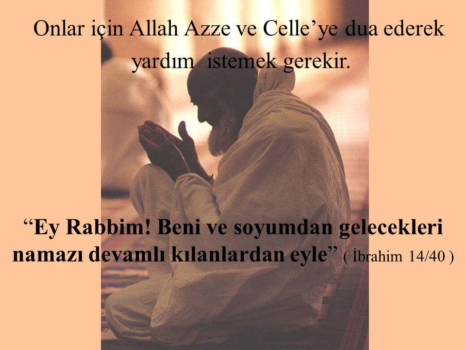 Onlar için Allah Azze ve Celle'ye dua ederek yardım istemek gerekir.