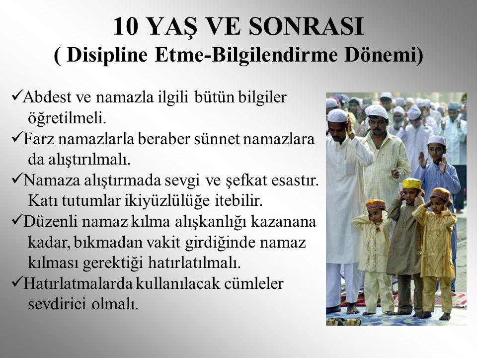 10 YAŞ VE SONRASI ( Disipline Etme-Bilgilendirme Dönemi)