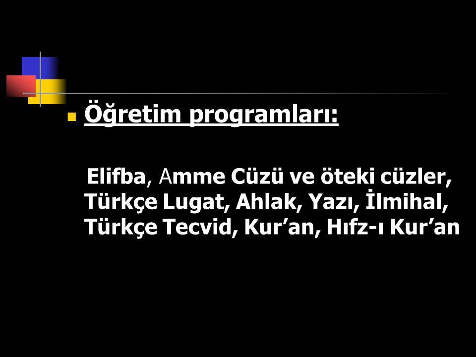 Öğretim programları: Elifba, Amme Cüzü ve öteki cüzler, Türkçe Lugat, Ahlak, Yazı, İlmihal, Türkçe Tecvid, Kur'an, Hıfz-ı Kur'an.