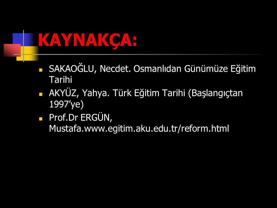 KAYNAKÇA: SAKAOĞLU, Necdet. Osmanlıdan Günümüze Eğitim Tarihi