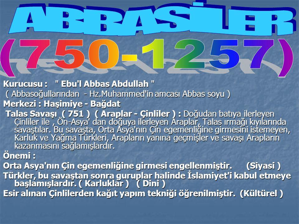 ABBASİLER (750-1257) Kurucusu : Ebu l Abbas Abdullah