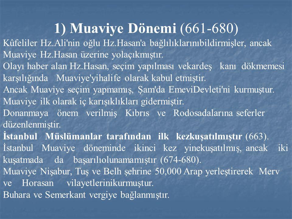 1) Muaviye Dönemi (661-680) Kûfeliler Hz.Ali nin oğlu Hz.Hasan a bağlılıklarınıbildirmişler, ancak Muaviye Hz.Hasan üzerine yolaçıkmıştır.