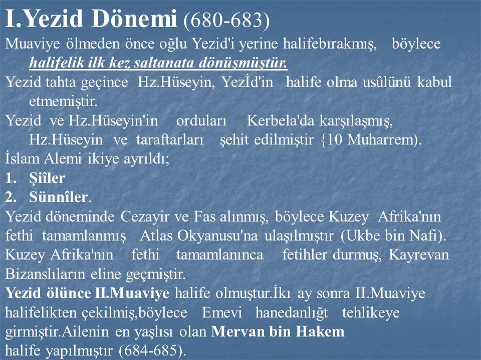 I.Yezid Dönemi (680-683) Muaviye ölmeden önce oğlu Yezid i yerine halifebırakmış, böylece halifelik ilk kez saltanata dönüşmüştür.