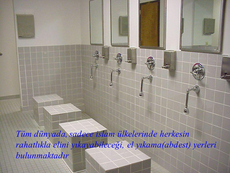 Tüm dünyada, sadece islam ülkelerinde herkesin rahatlıkla elini yıkayabileceği, el yıkama(abdest) yerleri bulunmaktadır